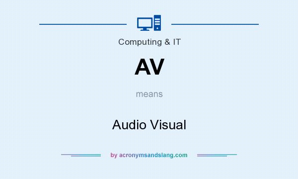 What does AV mean? It stands for Audio Visual