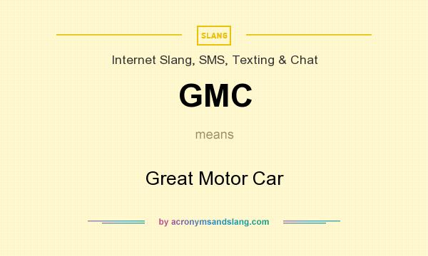 What does GMC mean? It stands for Great Motor Car