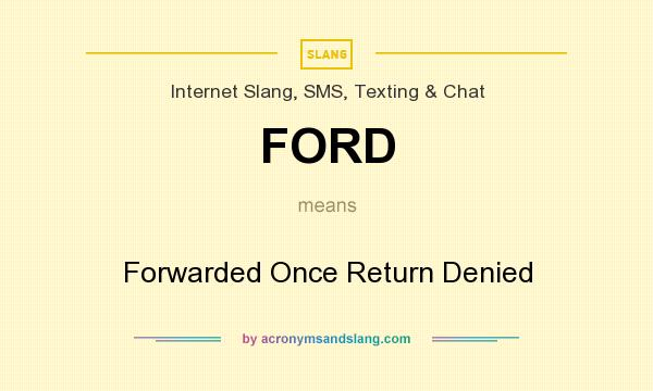 What does FORD mean? It stands for Forwarded Once Return Denied