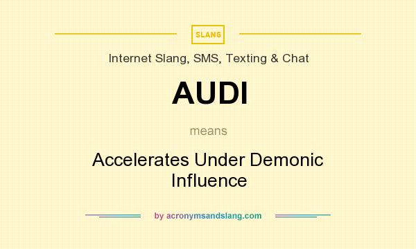 What does AUDI mean? It stands for Accelerates Under Demonic Influence