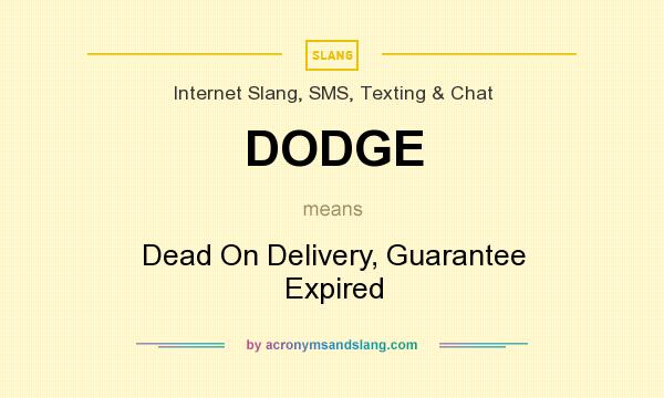 What does DODGE mean? It stands for Dead On Delivery, Guarantee Expired
