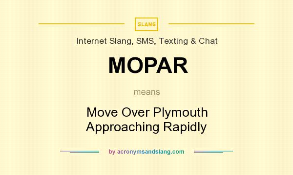 What does MOPAR mean? It stands for Move Over Plymouth Approaching Rapidly