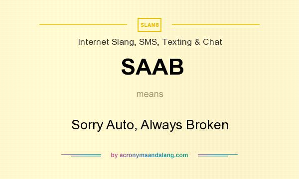 What does SAAB mean? It stands for Sorry Auto, Always Broken