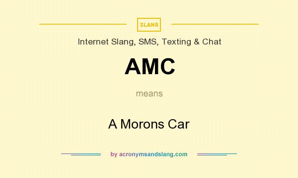 What does AMC mean? It stands for A Morons Car