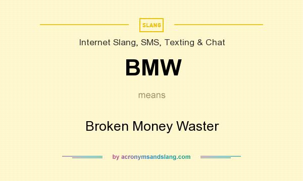 What does BMW mean? It stands for Broken Money Waster