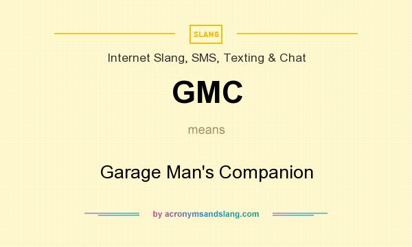 What does GMC mean? It stands for Garage Man`s Companion