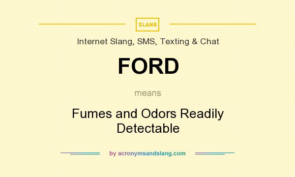 What does FORD mean? It stands for Fumes and Odors Readily Detectable