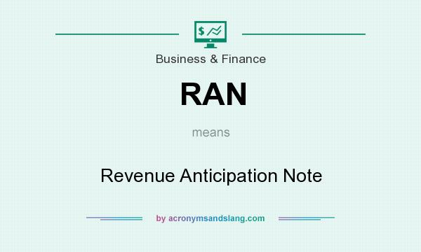 What does RAN mean? It stands for Revenue Anticipation Note