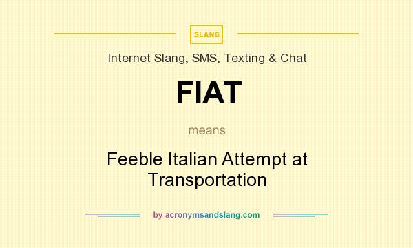 What does FIAT mean? It stands for Feeble Italian Attempt at Transportation
