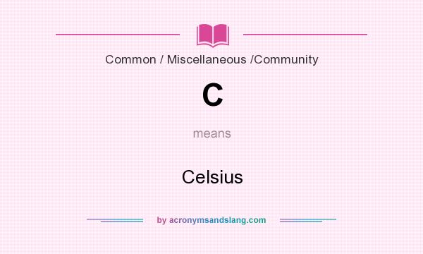 What does C mean? It stands for Celsius
