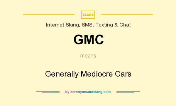 What does GMC mean? It stands for Generally Mediocre Cars