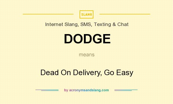 What does DODGE mean? It stands for Dead On Delivery, Go Easy