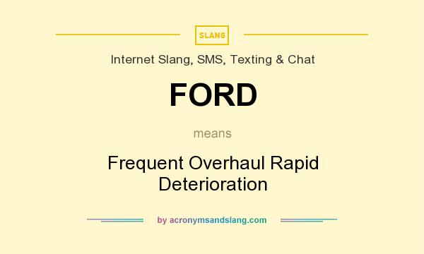 What does FORD mean? It stands for Frequent Overhaul Rapid Deterioration