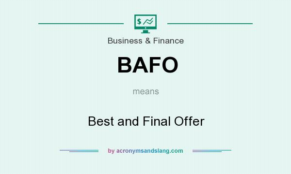 What does BAFO mean? It stands for Best and Final Offer