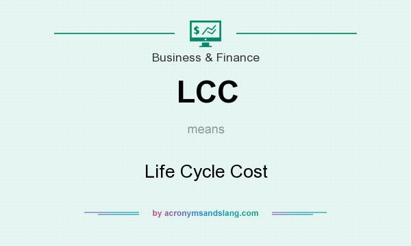 What does LCC mean? It stands for Life Cycle Cost