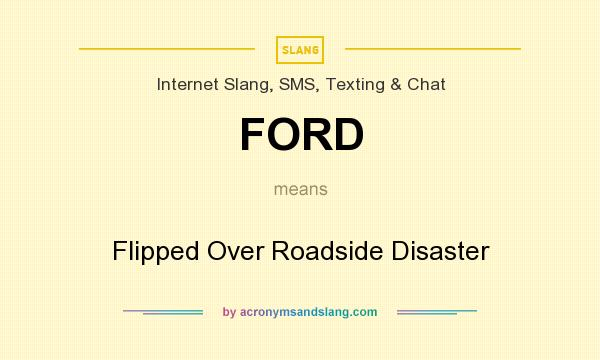 What does FORD mean? It stands for Flipped Over Roadside Disaster