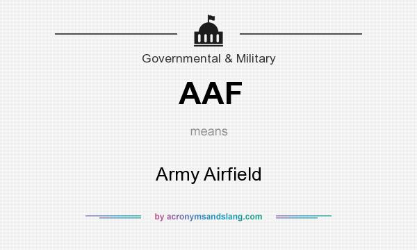 What does AAF mean? It stands for Army Airfield