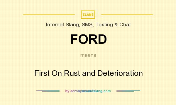 What does FORD mean? It stands for First On Rust and Deterioration