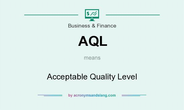 What does AQL mean? It stands for Acceptable Quality Level