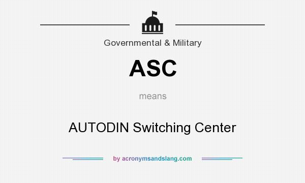 What does ASC mean? It stands for AUTODIN Switching Center