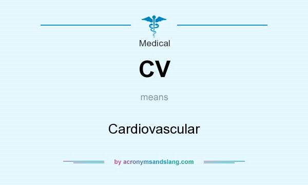 What does CV mean? It stands for Cardiovascular