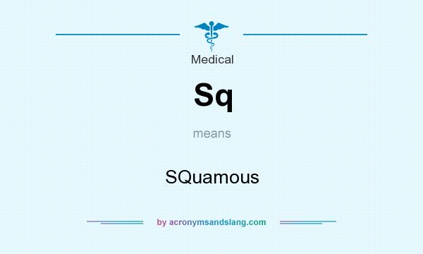 What does Sq mean? It stands for SQuamous
