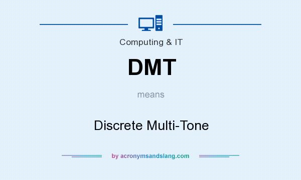 What does DMT mean? It stands for Discrete Multi-Tone