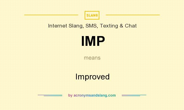 What does IMP mean? It stands for Improved