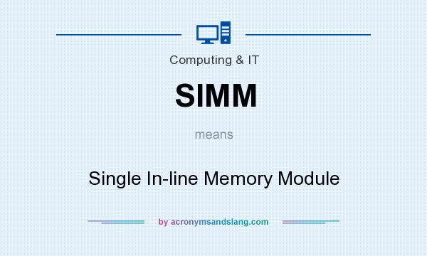 What does SIMM mean? It stands for Single In-line Memory Module