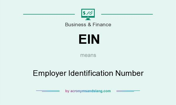 What does EIN mean? It stands for Employer Identification Number