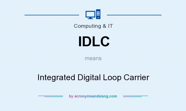 What does IDLC mean? It stands for Integrated Digital Loop Carrier