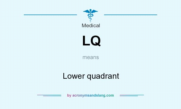 What does LQ mean? It stands for Lower quadrant