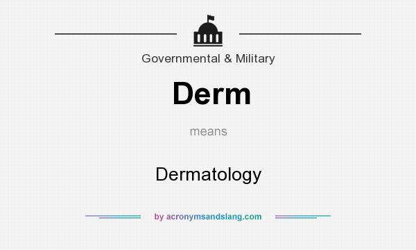 What does Derm mean? It stands for Dermatology