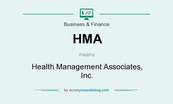 What does HMA mean? It stands for Health Management Associates, Inc.