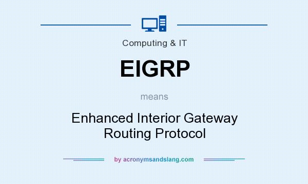 What does EIGRP mean? It stands for Enhanced Interior Gateway Routing Protocol