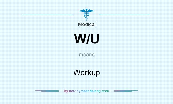 What does W/U mean? It stands for Workup