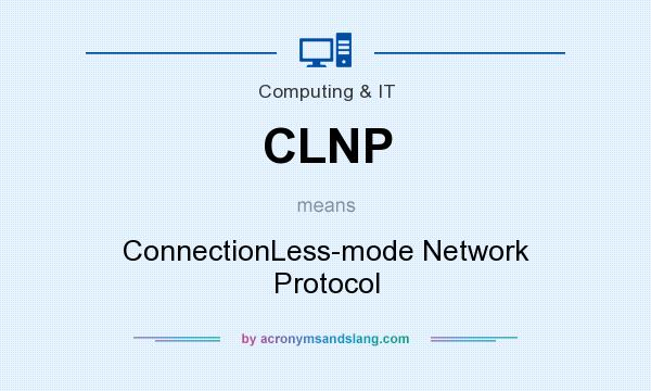 What does CLNP mean? It stands for ConnectionLess-mode Network Protocol