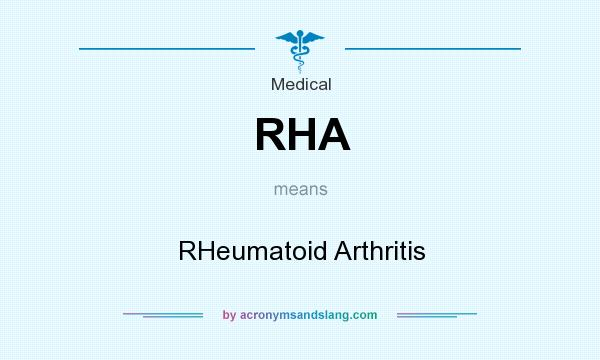 What does RHA mean? It stands for RHeumatoid Arthritis