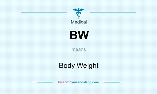 What does BW mean? It stands for Body Weight