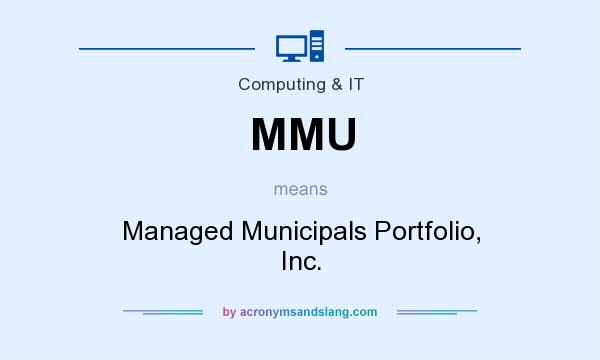 What does MMU mean? It stands for Managed Municipals Portfolio, Inc.