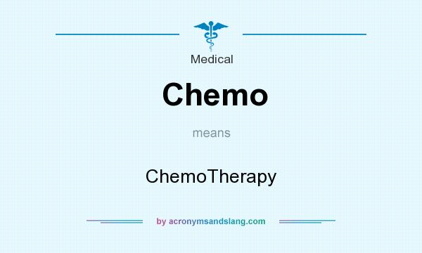 What does Chemo mean? It stands for ChemoTherapy