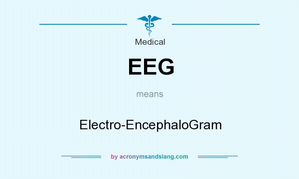 What does EEG mean? It stands for Electro-EncephaloGram