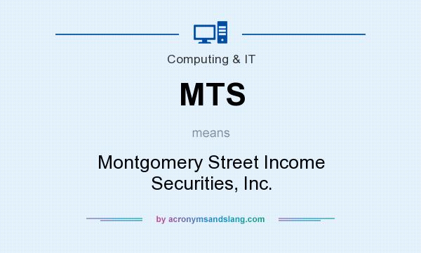 What does MTS mean? It stands for Montgomery Street Income Securities, Inc.