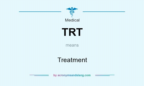 What does TRT mean? It stands for Treatment