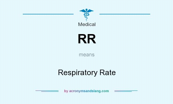 What does RR mean? It stands for Respiratory Rate