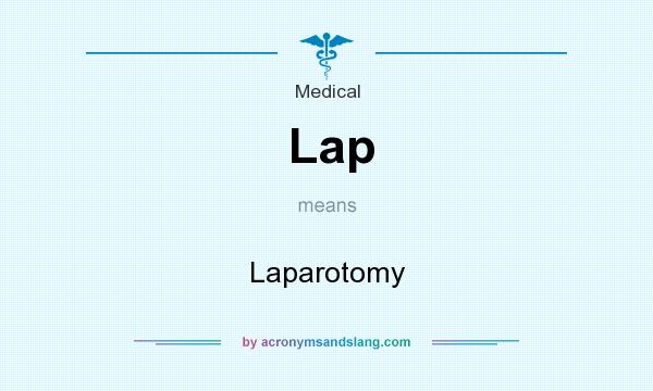 What does Lap mean? It stands for Laparotomy