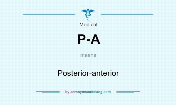 What does P-A mean? It stands for Posterior-anterior