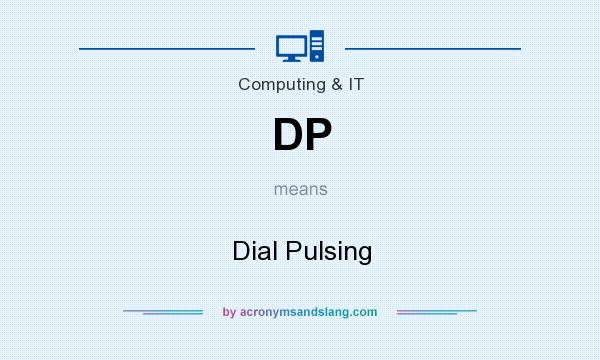 What does DP mean? It stands for Dial Pulsing