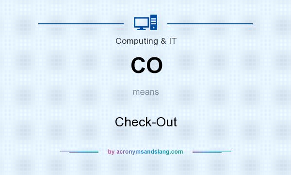 What does CO mean? It stands for Check-Out