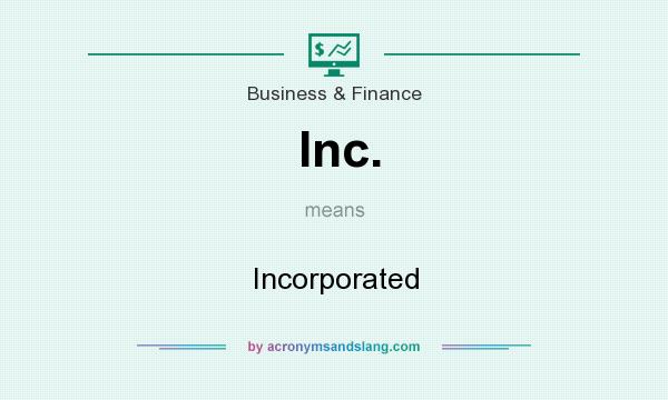 What does Inc. mean? It stands for Incorporated